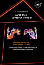 Marco Polo : Voyageur Vénitien ou l'incroyable voyage de Marco Polo en Chine (édition intégrale, revue et augmentée, avec 32 gra