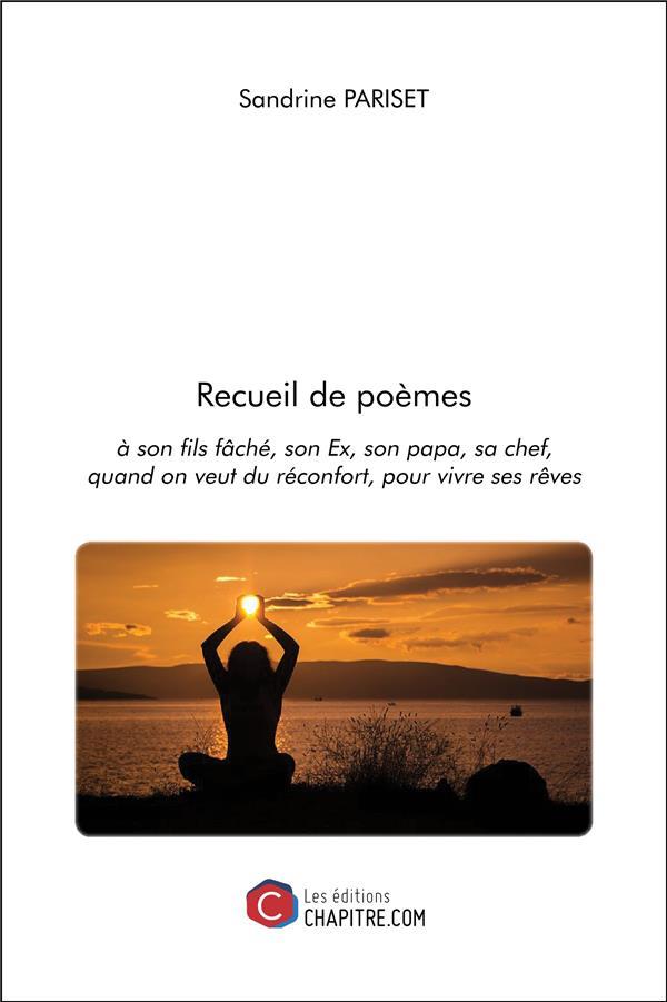 Recueil de poèmes ; à son fils fâché, son ex, son papa, sa chef, quand on veut du réconfort, pour vivre ses rêves