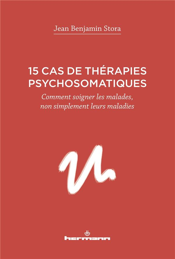 15 cas de thérapies psychosomatiques ; comment soigner les malades, non simplement leurs maladies