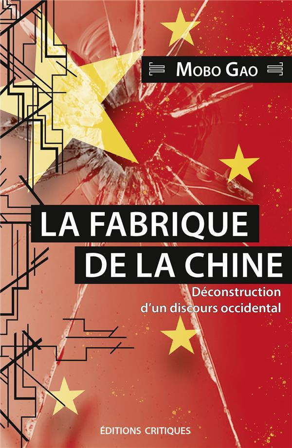 La fabrique de la Chine ; déconstruction d'un discours occidental.