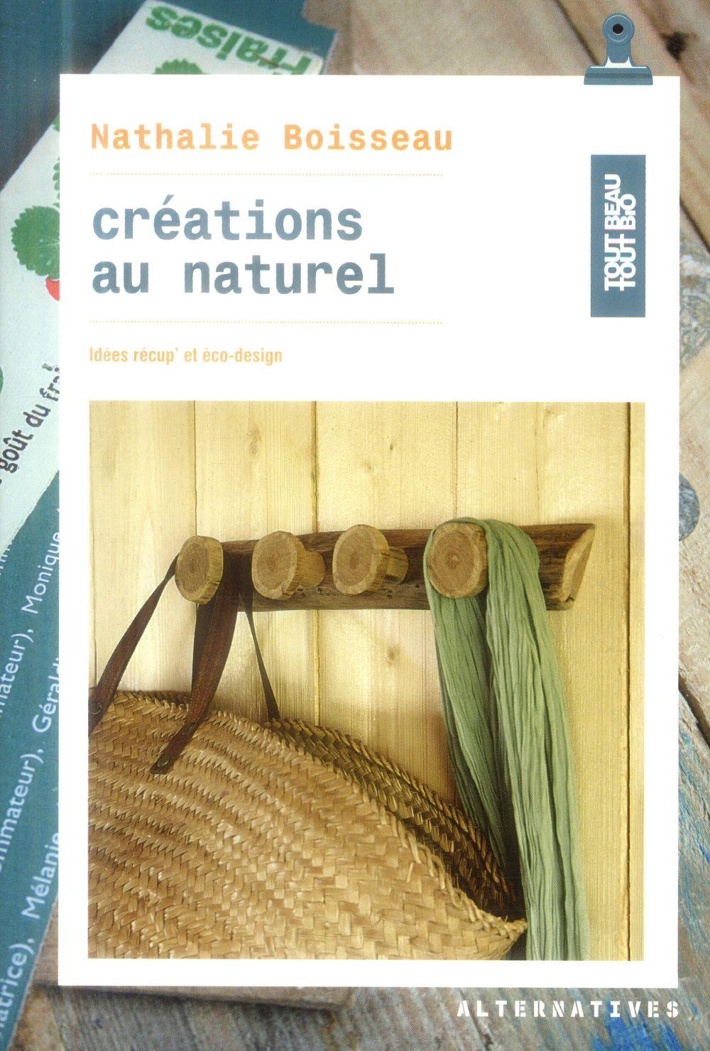 Créations au naturel ; idées recup' et éco design