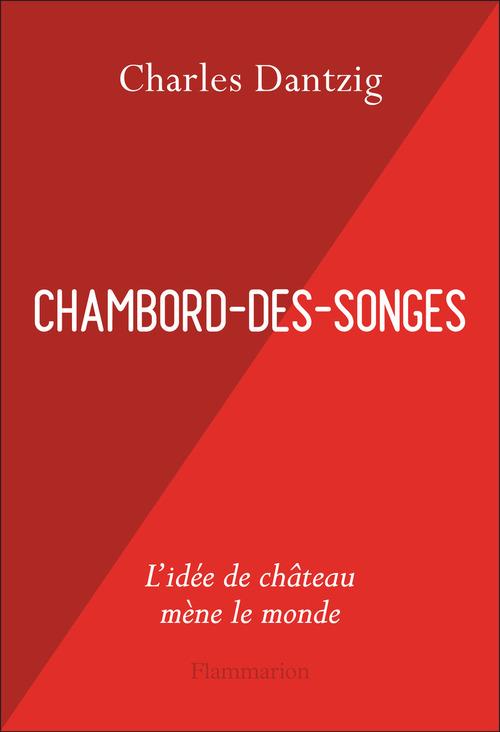 Chambord-des-Songes  - Charles Dantzig