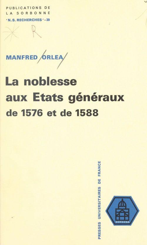 La noblesse aux États généraux de 1576 et de 1588  - Manfred Orlea