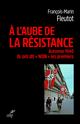 """A l'aube de la résistance - Automne 1940. Ils ont dit """"NON"""" les premiers  - Francois-Marin Fleutot"""