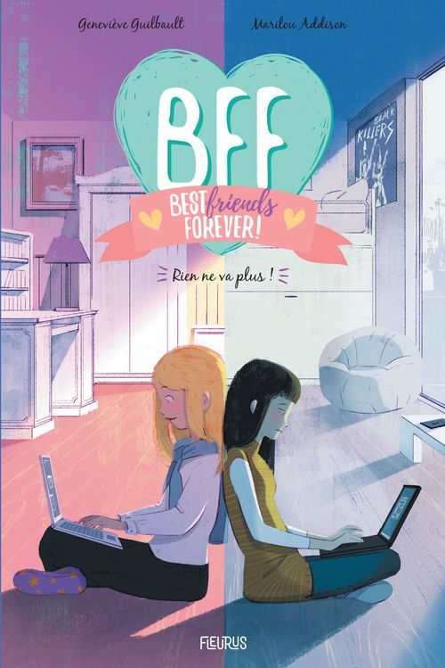 BFF ; best friends forever ! T.4 ; rien ne va plus !