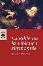 Vente EBooks : La Bible ou la violence surmontée  - Andre WENIN