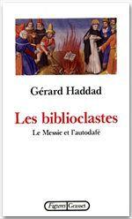 Les biblioclastes ; le Messie et l'autodafé