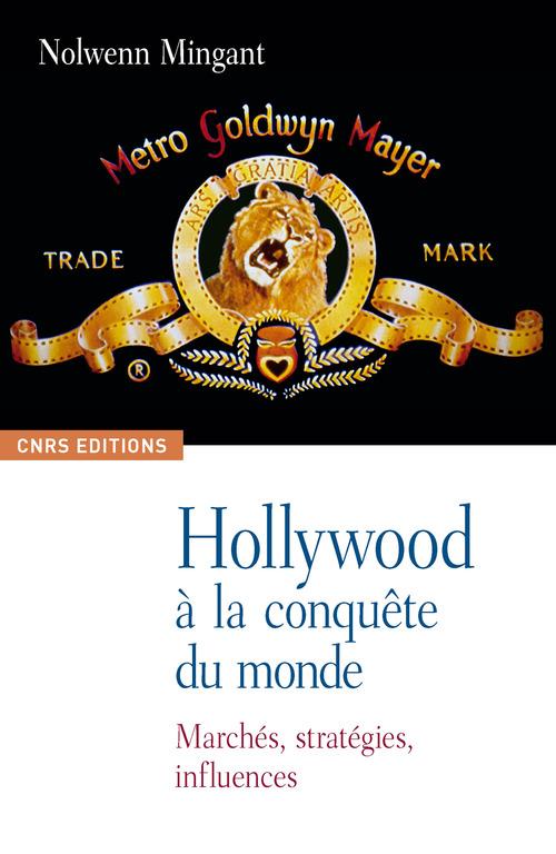 Hollywood à la conquête du monde ; marchés, stratégies, influences