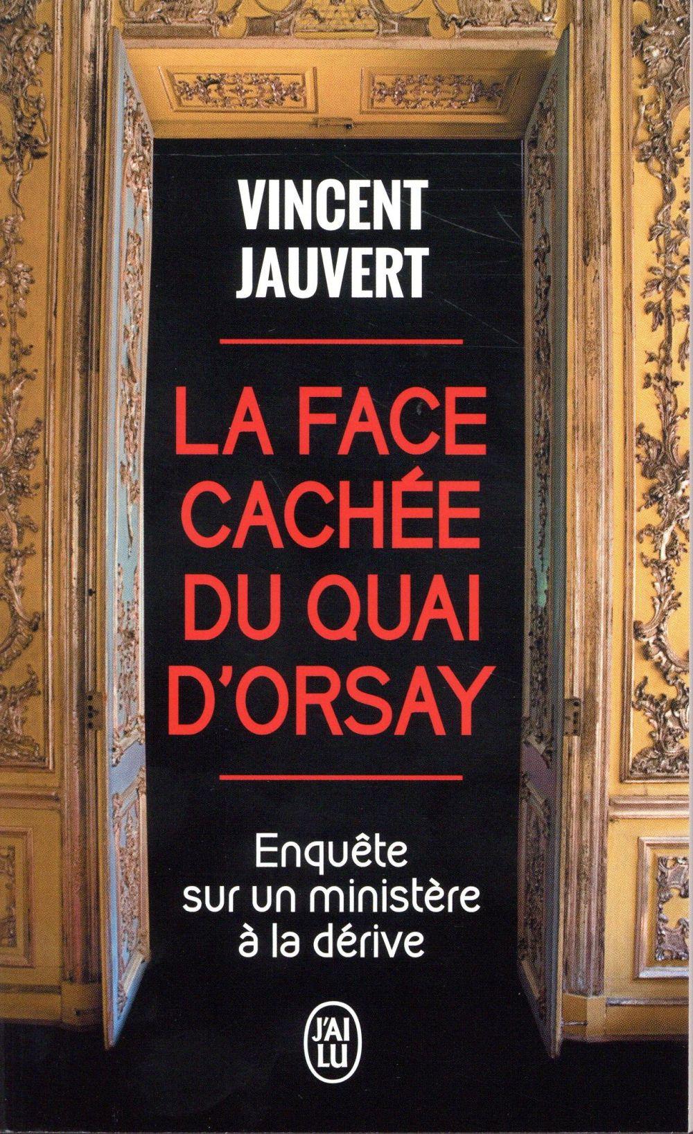 La Face Cachee Du Quai D'Orsay ; Enquete Sur Un Ministere A La Derive