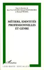 Métiers, identités professionnelles et genre  - Jean-Yves Causer - Bernard Woehl - Roland Pfefferkorn
