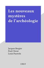 Les nouveaux mystères de l'archéologie  - Paul Chwat - Jacques Bergier