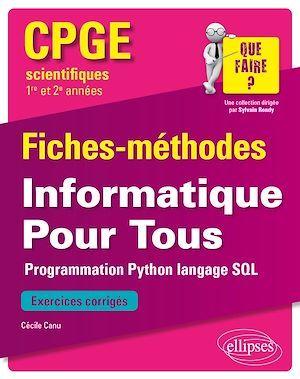 CPGE scientifiques ; 1re et 2e années ; fiches-méthodes ; informatique pour tous ; programme Python et langage SQL (édition 2018)