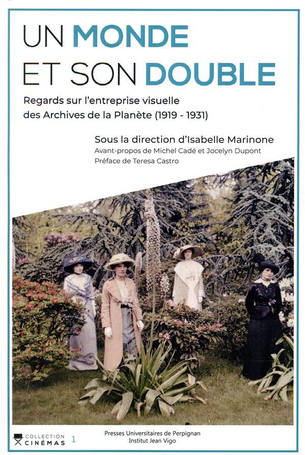 Un monde et son double ; regards sur l'entreprise visuelle des archives de la planète (1919-1931)