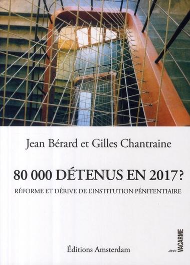 80000 détenus en 2017 ? ; la dérive et l'impossible réforme de l'institution pénitentiaire