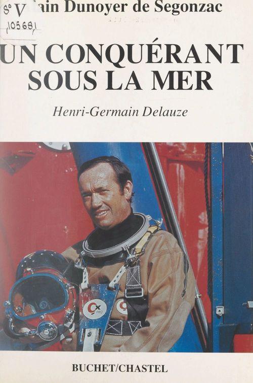 Un conquérant sous la mer : Henri-Germain Delauze