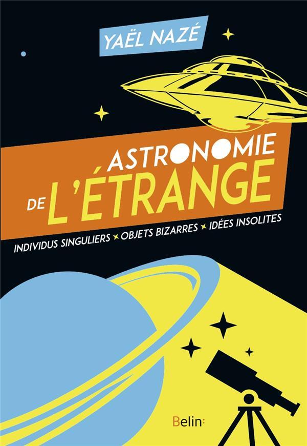 astronomie de l'étrange ; individus singuliers, objets bizarres, idées insolites