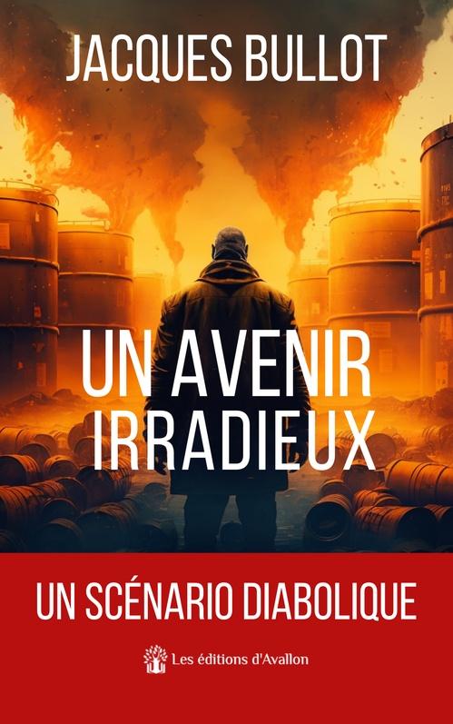 Un avenir irradieux  - Jacques Bullot