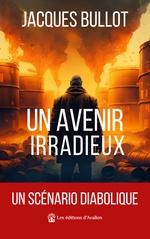 Vente EBooks : Un avenir irradieux  - Jacques Bullot