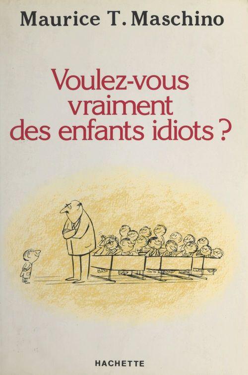 Voulez-vous vraiment des enfants idiots ?  - Maurice Tarik Maschino