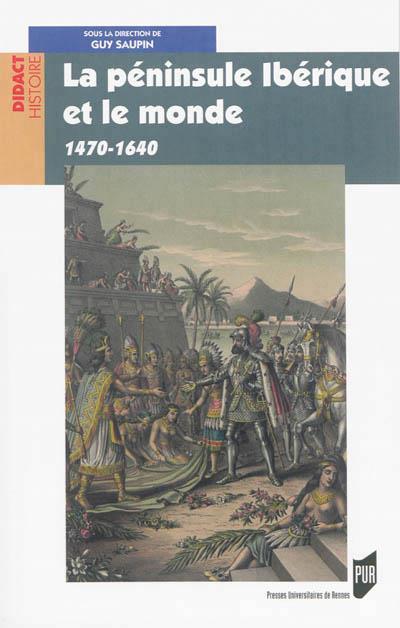 La péninsule ibérique et le monde ; 1470-1640