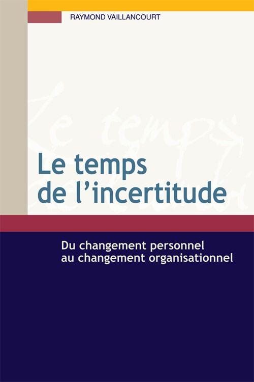 Le temps de l'incertitude ; du changement personnel au changement organisationnel