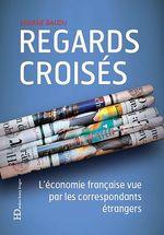 Vente Livre Numérique : Regards croisés ; l'économie française vue par les correspondants étrangers  - Lysiane Baudu - Lysiane J. Baudu