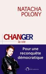 Changer la vie. Pour une reconquête démocratique  - Natacha Polony - Natacha POLONY - Natacha Polony
