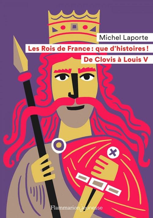 Les Rois de France : que d'histoires ! de Clovis à Louis V