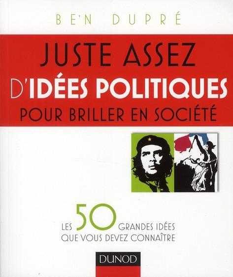 Juste Assez D'Idees Politiques Pour Briller En Societe ; Les 50 Grandes Idees Que Vous Devez Connaitre