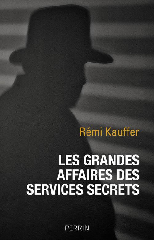Les grandes affaires des services secrets  - Remi Kauffer