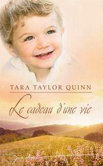 Le cadeau d'une vie  - Tara Taylor Quinn