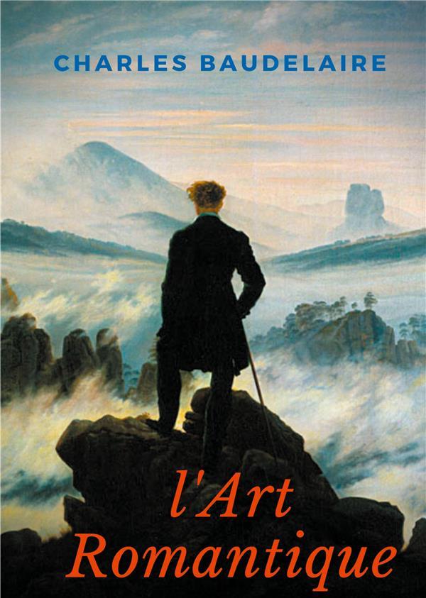 l'art romantique : un livre méconnu de Charles Baudelaire sur la critique artistique du romantisme