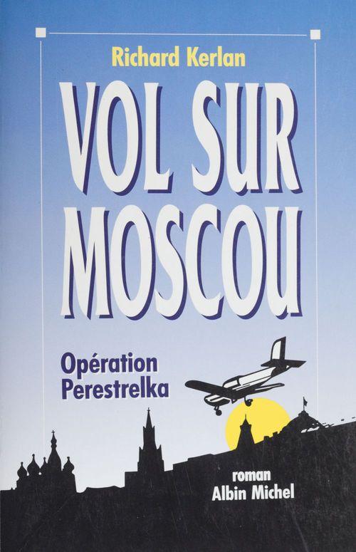 Vol sur Moscou : opération perestrelka  - Richard Kerlan