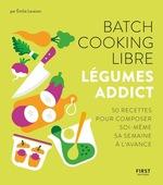 Vente Livre Numérique : Batch cooking libre - Légumes addict, 50 recettes pour composer soi-même sa semaine à l'avance  - Emilie LARAISON