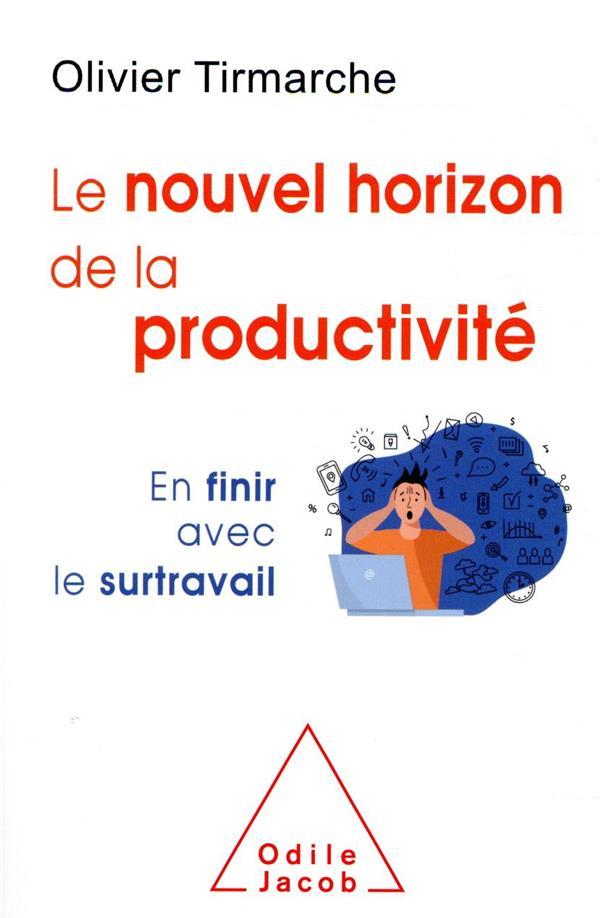 LE NOUVEL HORIZON DE LA PRODUCTIVITE  -  EN FINIR AVEC LE SURTRAVAIL