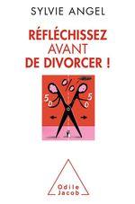 Vente Livre Numérique : Réfléchissez avant de divorcer !  - Sylvie Angel