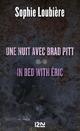 Une nuit avec Brad Pitt suivie de In bed with Eric  - Sophie Loubiere