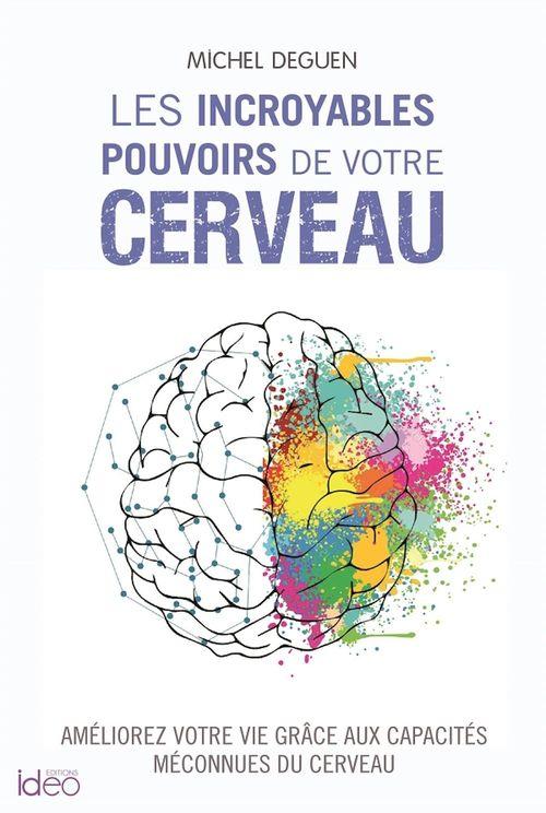 Les incroyables pouvoirs de votre cerveau  - Michel Deguen