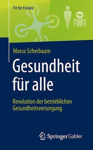 Gesundheit für alle - Revolution der betrieblichen Gesundheitsversorgung  - Marco Scherbaum