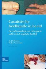 Casuïstische heelkunde in beeld  - J.N. Keeman - Bart Cornelius Vrouenraets