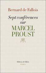 Sept conférences sur Marcel Proust  - Bernard de Fallois - Luc Fraisse