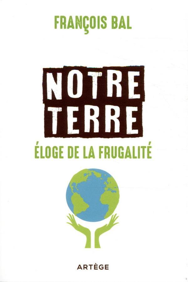 NOTRE TERRE, ELOGE DE LA FRUGALITE