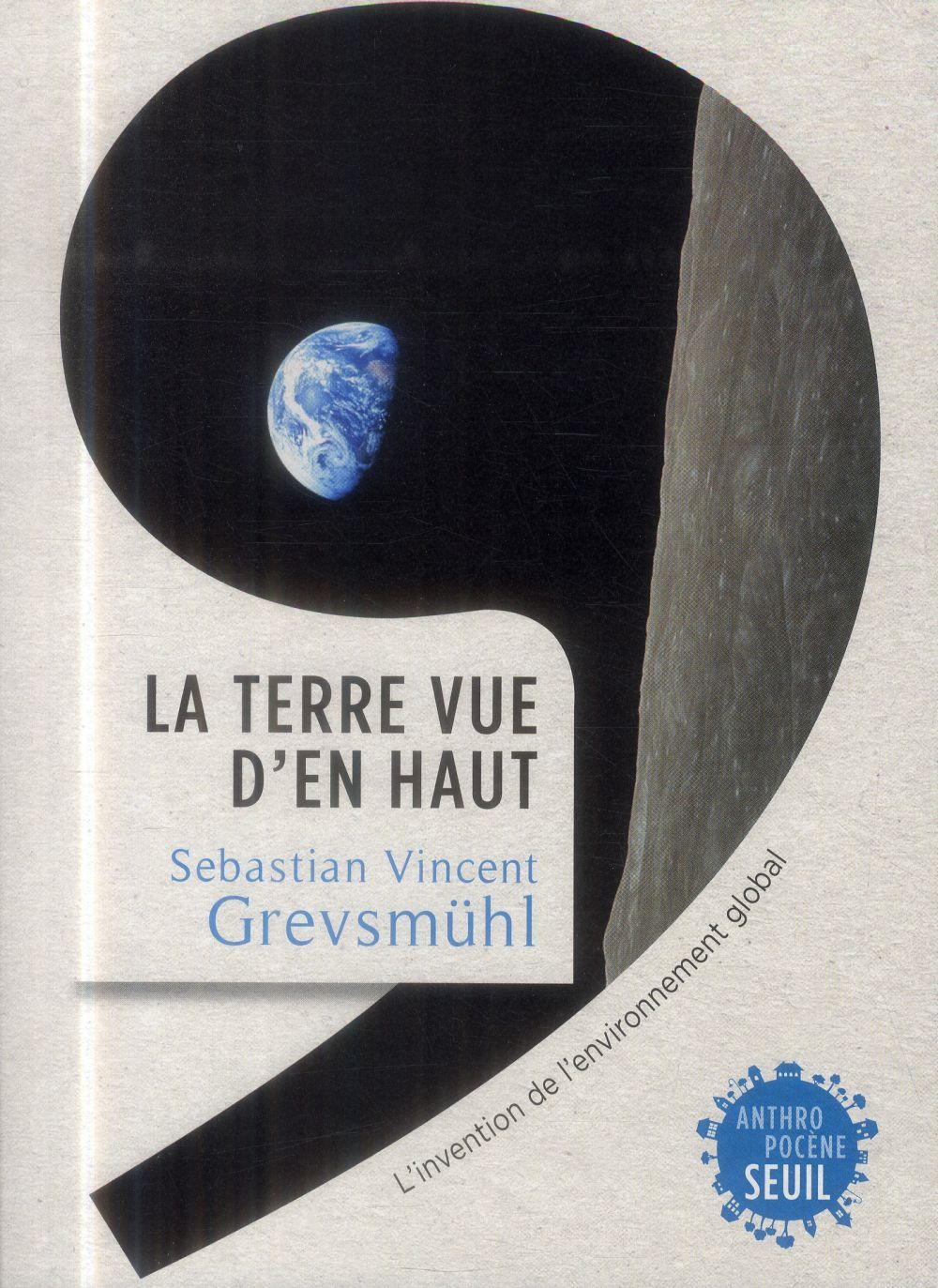La Terre vue d'en haut ; l'invention de l'environnement global
