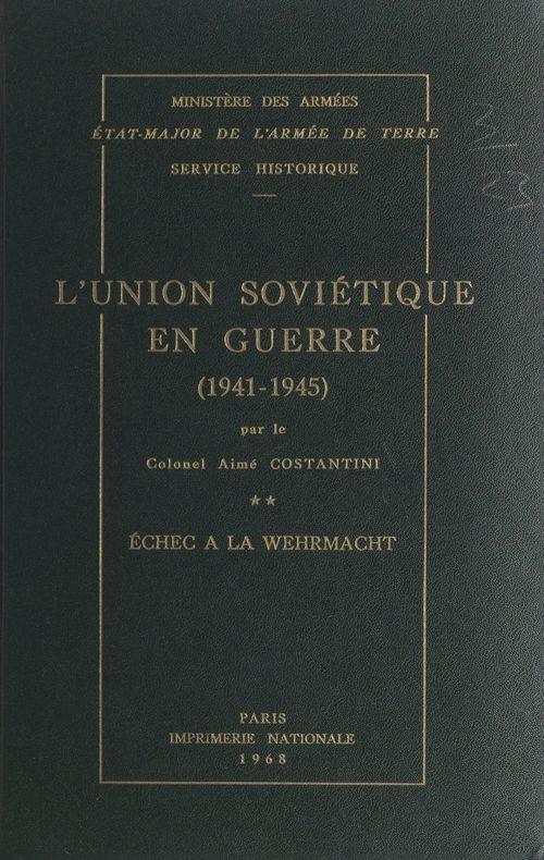 L'Union soviétique en guerre (2). Échec à la Wehrmacht, 1941-1945  - Aimé Costantini