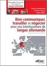 Bien communiquer, travailler et négocier avec vos interlocuteurs de langue allemande  - Cristina Cazorzi - Silvia Didier - Vincent Montenero