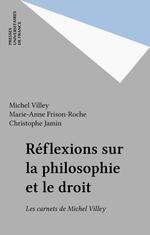 Réflexions sur la philosophie et le droit  - Christophe Jamin - Michel Villey - Marie-Anne Frison-Roche
