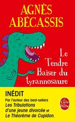 Vente Livre Numérique : Le Tendre baiser du Tyrannosaure  - Agnès Abécassis