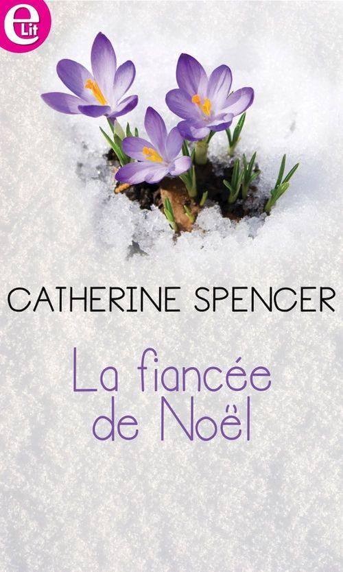 La fiancée de Noël  - Catherine Spencer