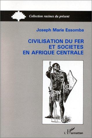 Civilisation du fer et sociétés en afrique centrale