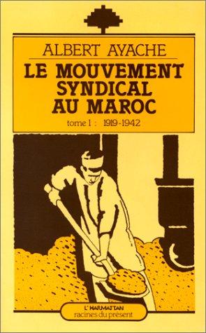 Le mouvement syndical au Maroc t.1 ; 1919-1942